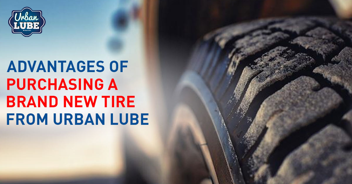 Advantages of Purchasing a Brand New Tire from Urban Lube